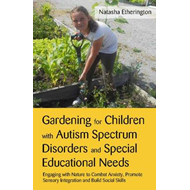 Gardening for Children with Autism Spectrum Disorders and Special Educational Needs: Engaging with N (BOK)