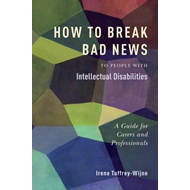 How to Break Bad News to People with Intellectual Disabilities: A Guide for Carers and Professionals (BOK)
