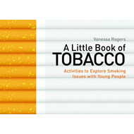 A Little Book of Tobacco: Activities to Explore Smoking Issues with Young People (BOK)
