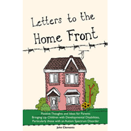 Letters to the Home Front: Positive Thoughts and Ideas for Parents Bringing Up Children with Develop (BOK)