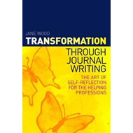 Transformation Through Journal Writing: The Art of Self-reflection for the Helping Professions (BOK)