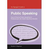 Asperger's Guide to Public Speaking: How to Excel at Public (BOK)
