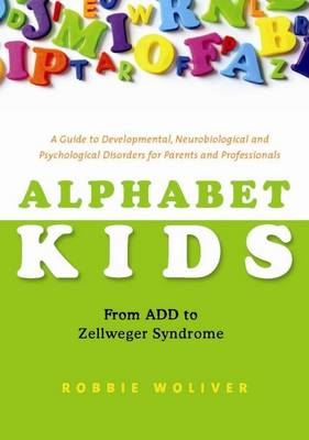 Alphabet Kids - from ADD to Zellweger Syndrome: A Guide to Developmental, Neurobiological and Psycho (BOK)