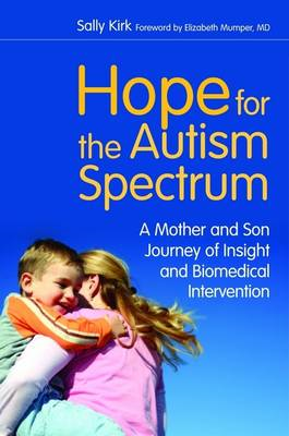 Hope for the Autism Spectrum: A Mother and Son Journey of Insight and Biomedical Intervention (BOK)