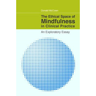 The Ethical Dimensions of Mindfulness in Clinical Practice (BOK)