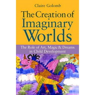 The Creation of Imaginary Worlds: The Role of Art, Magic and Dreams in Child Development (BOK)