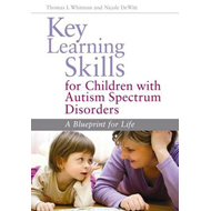 Key Learning Skills for Children with Autism Spectrum Disorders: A Blueprint for Life (BOK)