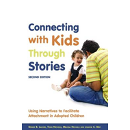 Connecting with Kids Through Stories: Using Narratives to Facilitate Attachment in Adopted Children (BOK)