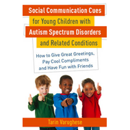 Social Communication Cues for Young Children with Autism Spectrum Disorders and Related Conditions: (BOK)