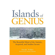 Islands of Genius - the Bountiful Mind of the Autistic, Acquired, and Sudden Savant (BOK)