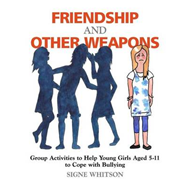 Friendship and Other Weapons: Group Activities to Help Young Girls Aged 5-11, to Cope with Bullying (BOK)