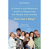 A Friend's and Relative's Guide to Supporting the Family with Autism: How Can I Help? (BOK)