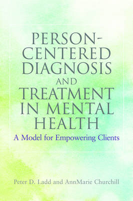 Person-centered Diagnosis and Treatment in Mental Health: A Model for Empowering Clients (BOK)