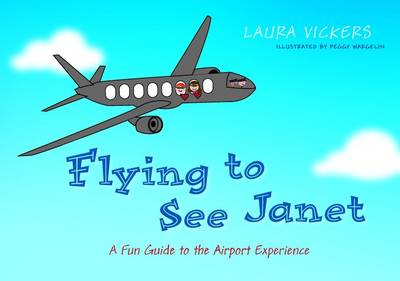 Flying to See Janet: A Fun Guide to the Airport Experience (BOK)