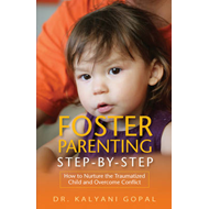 Foster Parenting Step-by-step: How to Nurture the Traumatized Child and Overcome Conflict (BOK)