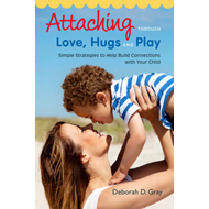 Attaching Through Love, Hugs and Play (BOK)