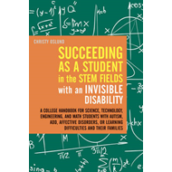 Succeeding as a Student in the STEM Fields with an Invisible Disability: A College Handbook for Scie (BOK)