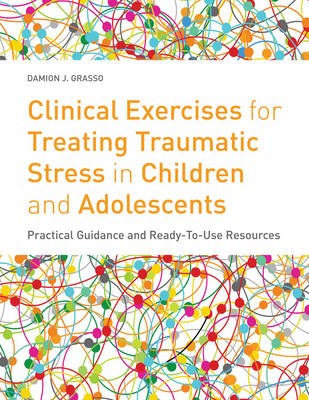Clinical Exercises for Treating Traumatic Stress in Children and Adolescents: Practical Guidance and (BOK)