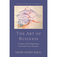 The Art of Business: A Guide for Creative Arts Therapists Starting on a Path to Self-Employment (BOK)