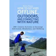 How to Get Kids Offline, Outdoors, and Connecting with Natur (BOK)