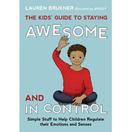 Kids' Guide to Staying Awesome and In Control (BOK)