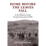Home Before the Leaves Fall: A New History of the German Invasion of 1914 (BOK)