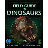 Field Guide to Dinosaurs: A Time Traveller's Survival Guide (BOK)