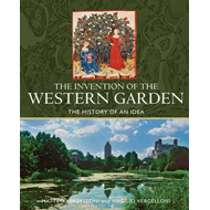 The Invention of the Western Garden: The History of An Idea (BOK)