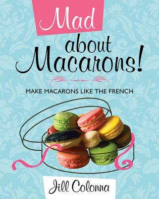 Mad About Macarons! (BOK)