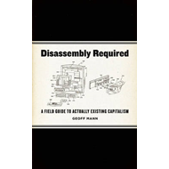 Disassembly Required: A Field Guide to Actually Existing Capitalism (BOK)