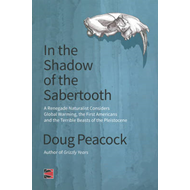 In the Shadow of the Sabertooth: A Renegade Naturalist Considers Global Warming, the First Americans (BOK)