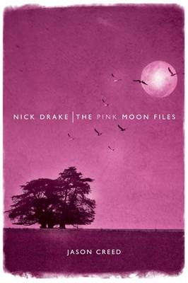 Nick Drake: The Pink Moon Files (BOK)