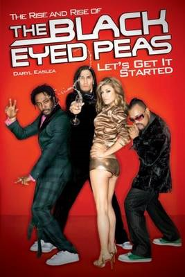 Let's Get it Started.: The Rise and Rise of the Black Eyed Peas (BOK)