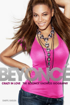 Crazy in Love: The Beyonce Knowles Biography (BOK)