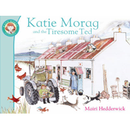 Katie Morag And The Tiresome Ted (BOK)