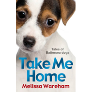 Take Me Home: Tales of Battersea Dogs (BOK)