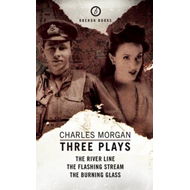 Charles Morgan: Three Plays: The Flashing Stream / The River Line / The Burning Glass (BOK)