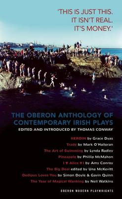 The Oberon Anthology of Contemporary Irish Plays: This is Just This. This Isn't Real. It's Money (BOK)
