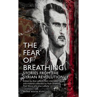 The Fear of Breathing: Stories from the Syrian Revolution (BOK)