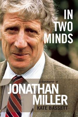 In Two Minds: a Biography of Jonathan Miller (BOK)