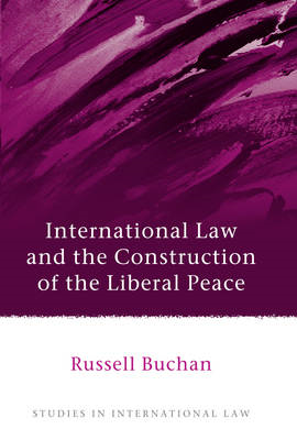 International Law and the Construction of the Liberal Peace (BOK)