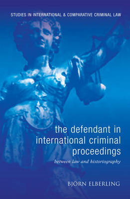 Defendant in International Criminal Proceedings: Between Law and Historiography (BOK)