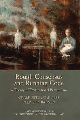 Rough Consensus and Running Code: A Theory of Transnational Private Law (BOK)