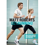 Get Running: How to Get Started, Stay Motivated and Run Your Best (BOK)