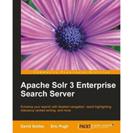 Apache Solr 3 Enterprise Search Server: Entrance Your Search with Faceted Navigation, Result Highlig (BOK)