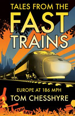 Tales from the Fast Trains: Around Europe at 186mph (BOK)