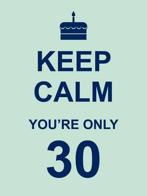 Keep Calm You're Only 30 (BOK)
