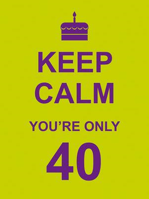 Keep Calm You're Only 40 (BOK)