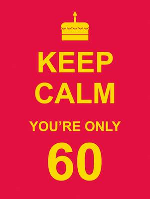 Keep Calm You're Only 60 (BOK)