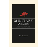Military Quotations: Stirring Words of War and Peace (BOK)